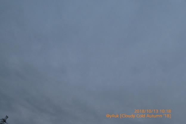 Photos: 10:18_10.13cloud sky~Everyday gray heart autumn'18~午前から毎日曇り空つづく、心身寒さ孤独が痛みが身に染みる…秋晴れ高い青空が無い2018平成最後の秋