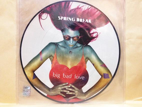 BIG BAD LOVE / SPRING BREAK