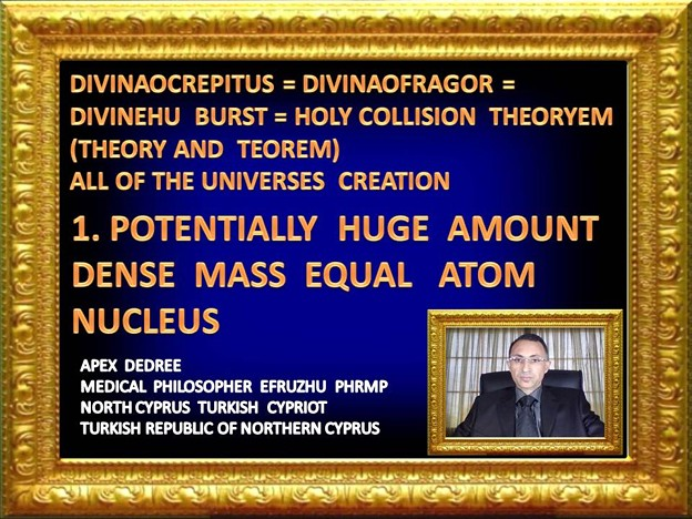 1. PHILOSOPHER  EFRUZHU1  HOLY  COLLISION THEORYEM   INSTEAD OF BIG BANG THEORY